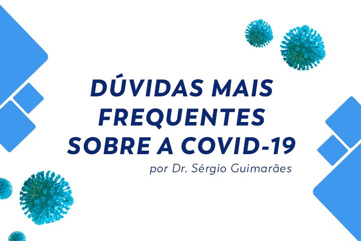 COVID-19: CONFIRA AS DÚVIDAS MAIS FREQUENTES SOBRE A DOENÇA
